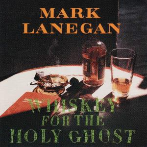Mark Lanegan - Whiskey for the Holy Ghost (1994)